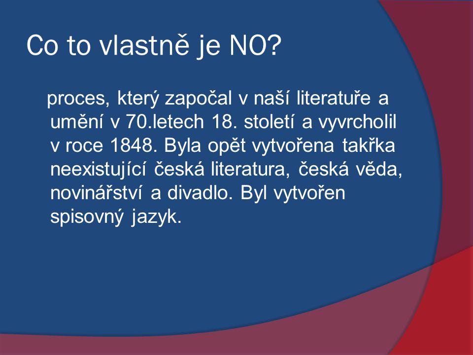 Co to vlastně je NO? proces, který započal v naší literatuře a umění v 70.letech 18. století a vyvrcholil v roce 1848. Byla opět vytvořena takřka neex