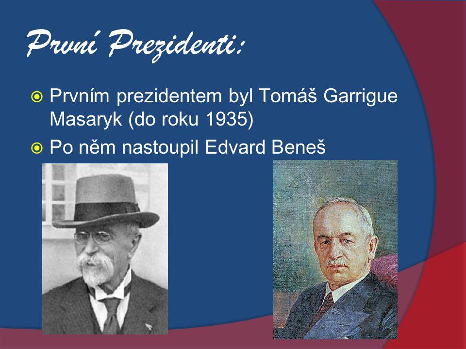 První Prezidenti:  Prvním prezidentem byl Tomáš Garrigue Masaryk (do roku 1935)  Po něm nastoupil Edvard Beneš
