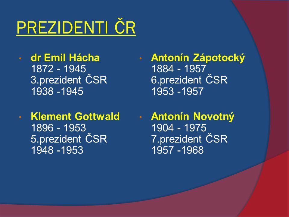 PREZIDENTI ČR dr Emil Hácha 1872 - 1945 3.prezident ČSR 1938 -1945 Klement Gottwald 1896 - 1953 5.prezident ČSR 1948 -1953 Antonín Zápotocký 1884 - 19