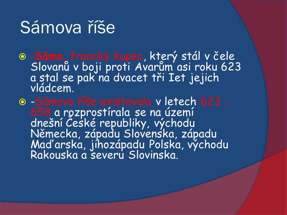 Sámova říše  -Sámo, francký kupec, který stál v čele Slovanů v boji proti Avarům asi roku 623 a stal se pak na dvacet tři Iet jejich vládcem.  -Sámo