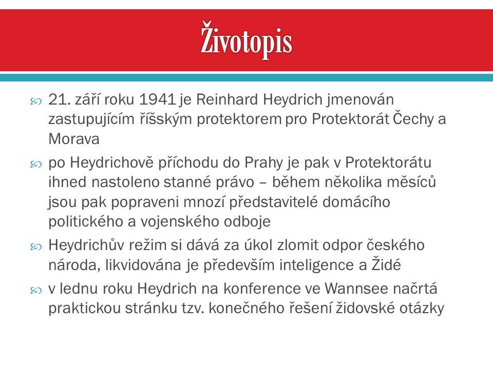  21. září roku 1941 je Reinhard Heydrich jmenován zastupujícím říšským protektorem pro Protektorát Čechy a Morava  po Heydrichově příchodu do Prahy