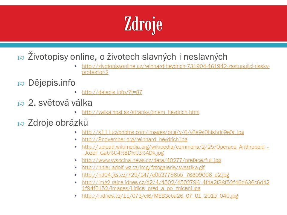  Životopisy online, o životech slavných i neslavných http://zivotopisyonline.cz/reinhard-heydrich-731904-461942-zastupujici-rissky- protektor-2 http:
