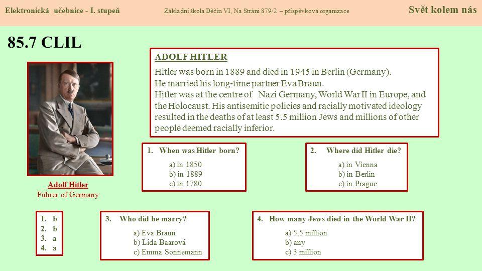 85.7 CLIL Elektronická učebnice - I. stupeň Základní škola Děčín VI, Na Stráni 879/2 – příspěvková organizace Svět kolem nás 2. Where did Hitler die?