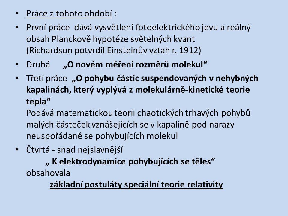 Práce z tohoto období : První práce dává vysvětlení fotoelektrického jevu a reálný obsah Planckově hypotéze světelných kvant (Richardson potvrdil Einsteinův vztah r.