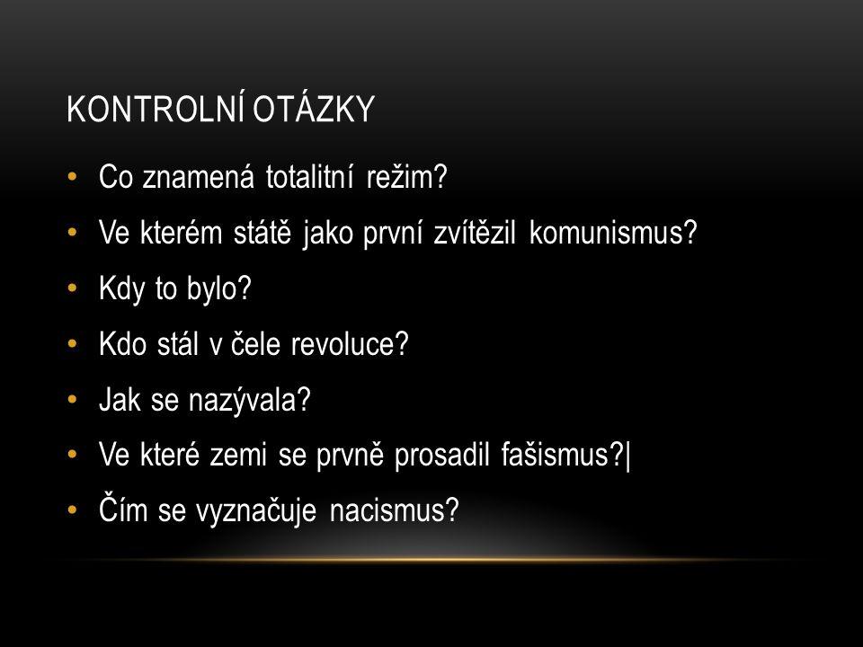 KONTROLNÍ OTÁZKY Co znamená totalitní režim.Ve kterém státě jako první zvítězil komunismus.