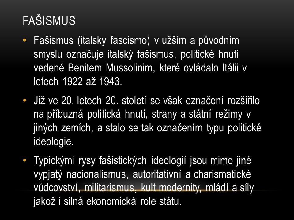 FAŠISMUS Fašismus (italsky fascismo) v užším a původním smyslu označuje italský fašismus, politické hnutí vedené Benitem Mussolinim, které ovládalo Itálii v letech 1922 až 1943.