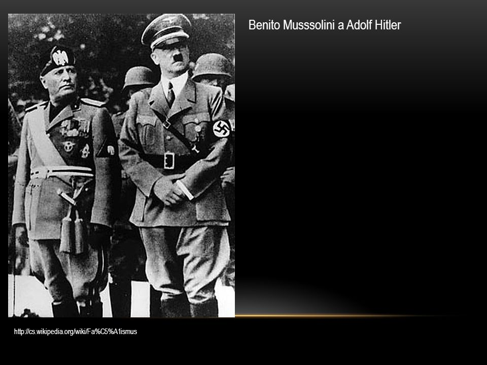 Benito Musssolini a Adolf Hitler http://cs.wikipedia.org/wiki/Fa%C5%A1ismus