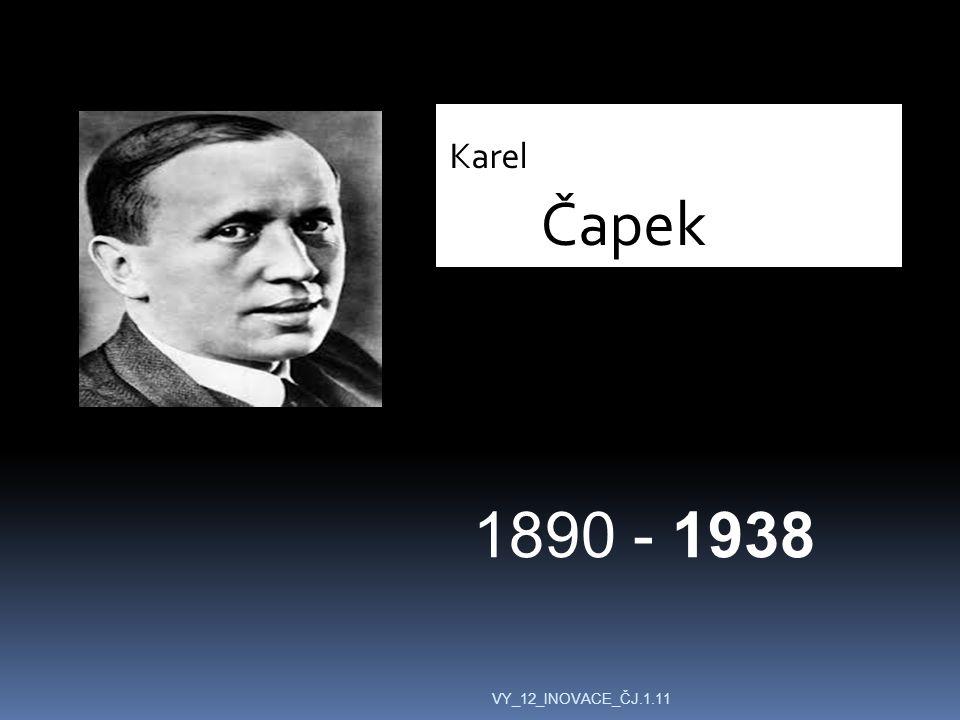 Karel Čapek 1890 - 1938 VY_12_INOVACE_ČJ.1.11