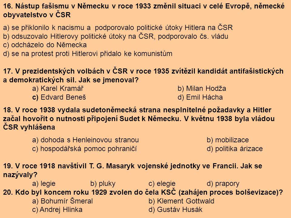 16. Nástup fašismu v Německu v roce 1933 změnil situaci v celé Evropě, německé obyvatelstvo v ČSR a) se přiklonilo k nacismu a podporovalo politické ú