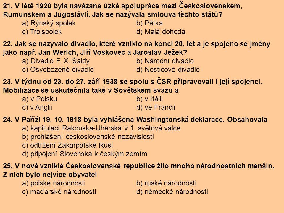 21. V létě 1920 byla navázána úzká spolupráce mezi Československem, Rumunskem a Jugoslávií. Jak se nazývala smlouva těchto států? a) Rýnský spolek b)