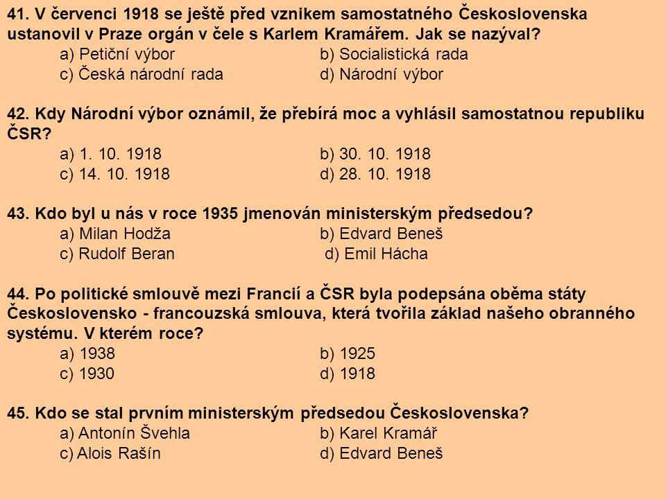 41. V červenci 1918 se ještě před vznikem samostatného Československa ustanovil v Praze orgán v čele s Karlem Kramářem. Jak se nazýval? a) Petiční výb