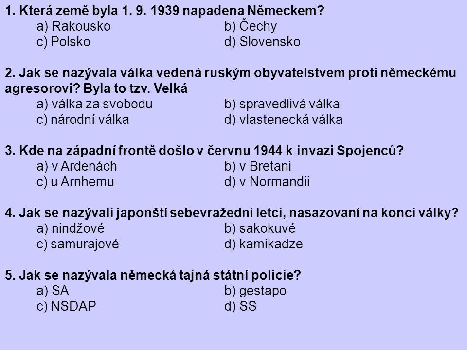 1. Která země byla 1. 9. 1939 napadena Německem? a) Rakousko b) Čechy c) Polsko d) Slovensko 2. Jak se nazývala válka vedená ruským obyvatelstvem prot