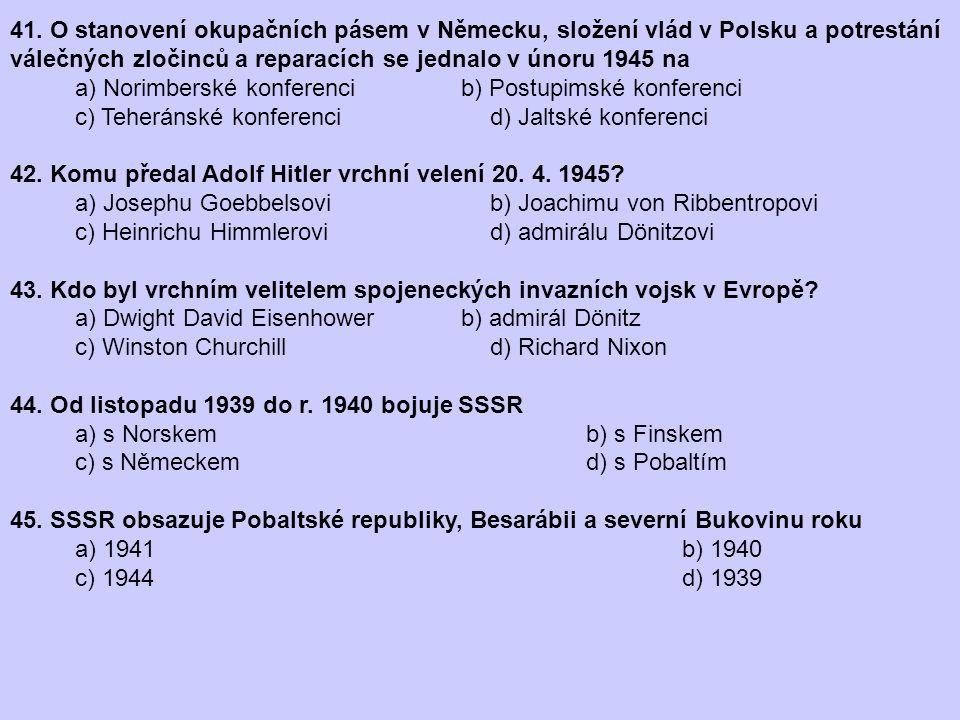 41. O stanovení okupačních pásem v Německu, složení vlád v Polsku a potrestání válečných zločinců a reparacích se jednalo v únoru 1945 na a) Norimbers