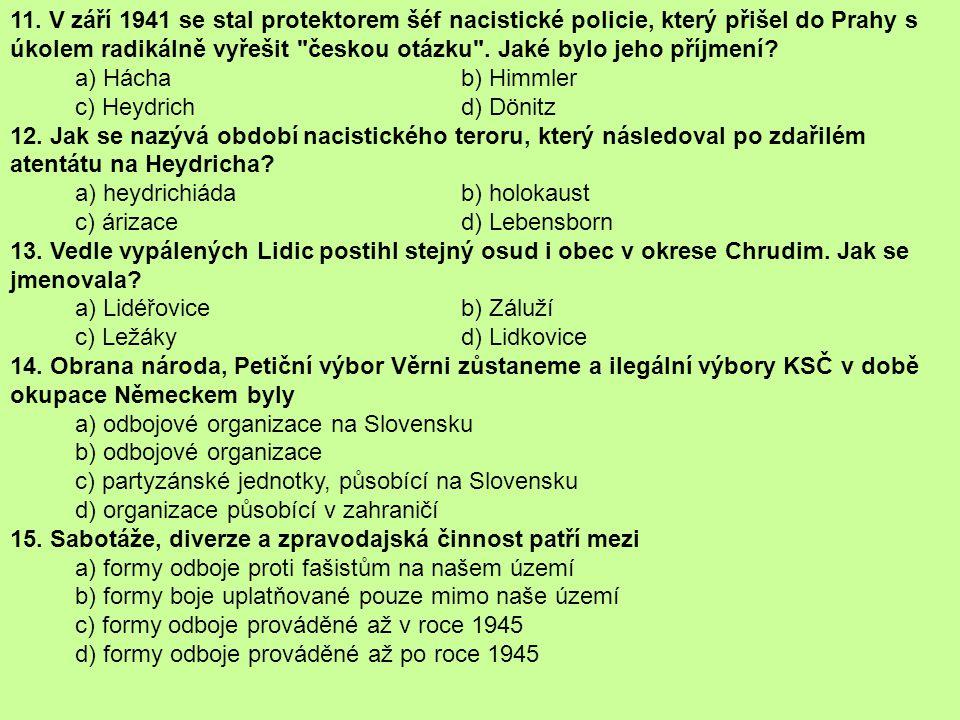 11. V září 1941 se stal protektorem šéf nacistické policie, který přišel do Prahy s úkolem radikálně vyřešit
