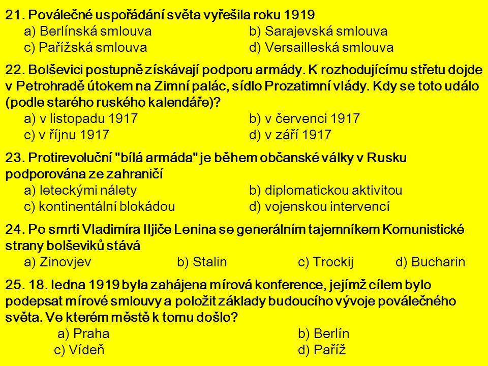 21. Poválečné uspořádání světa vyřešila roku 1919 a) Berlínská smlouvab) Sarajevská smlouva c) Pařížská smlouvad) Versailleská smlouva 22. Bolševici p