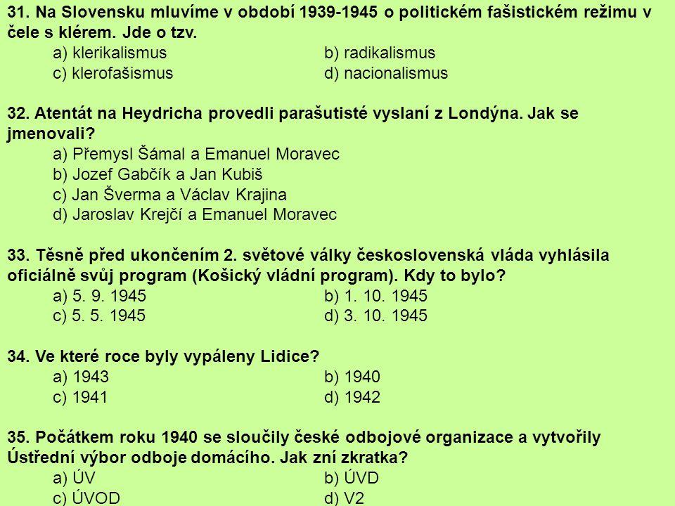 31. Na Slovensku mluvíme v období 1939-1945 o politickém fašistickém režimu v čele s klérem. Jde o tzv. a) klerikalismus b) radikalismus c) klerofašis