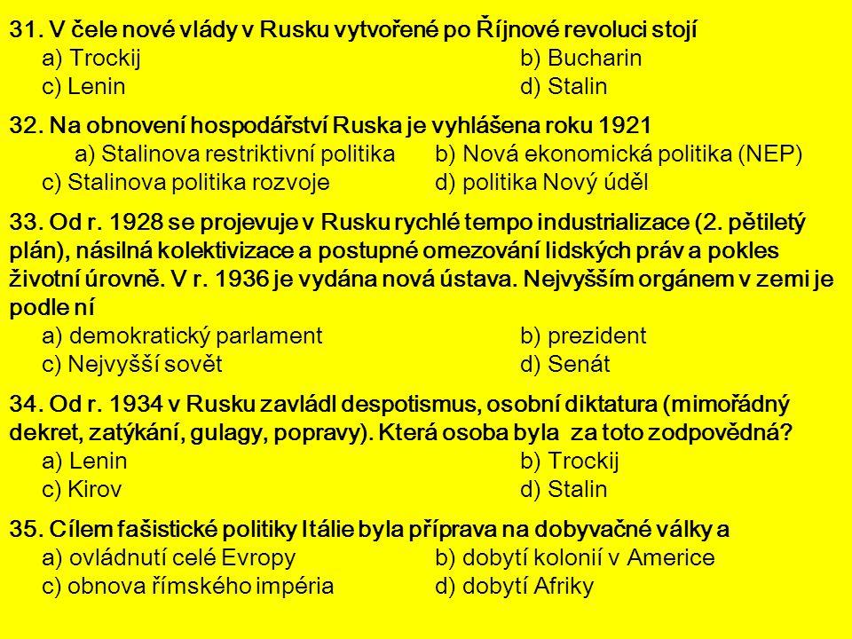 31. V čele nové vlády v Rusku vytvořené po Říjnové revoluci stojí a) Trockijb) Bucharin c) Lenind) Stalin 32. Na obnovení hospodářství Ruska je vyhláš