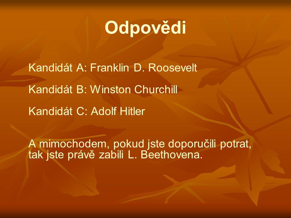 Odpovědi Kandidát A: Franklin D. Roosevelt Kandidát B: Winston Churchill Kandidát C: Adolf Hitler A mimochodem, pokud jste doporučili potrat, tak jste