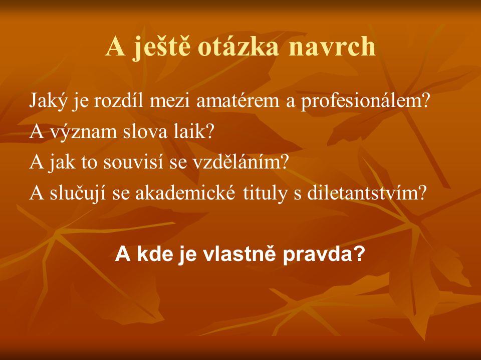 A ještě otázka navrch Jaký je rozdíl mezi amatérem a profesionálem.