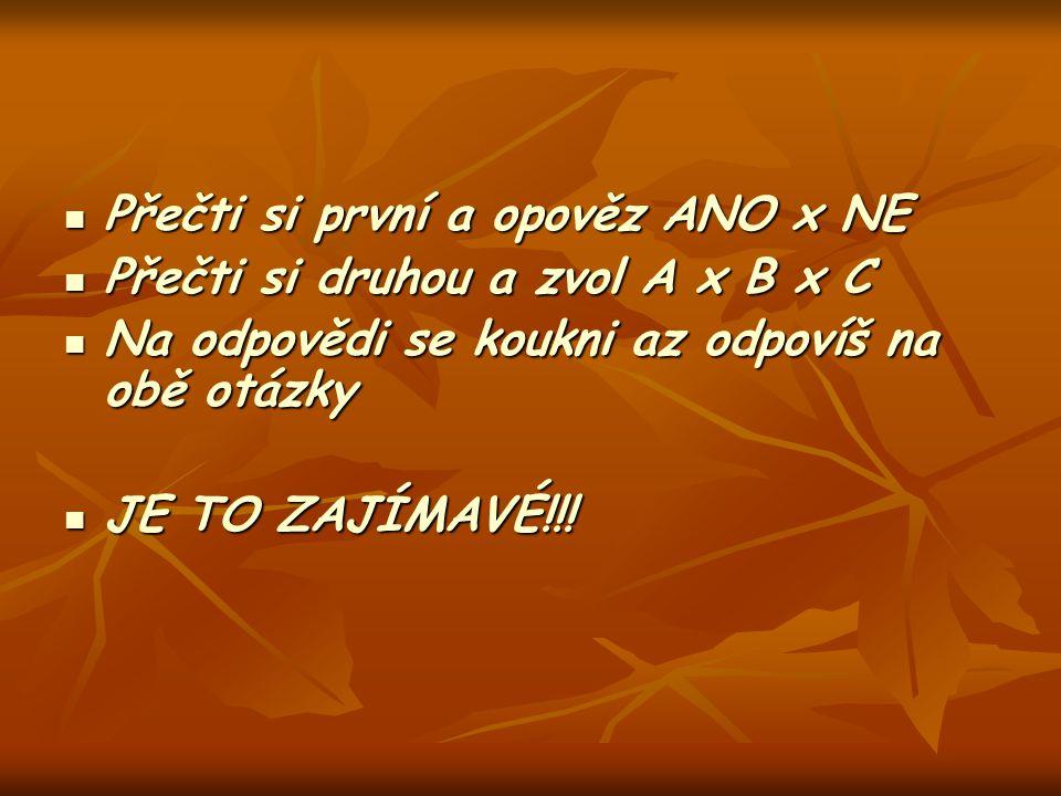 Přečti si první a opověz ANO x NE Přečti si první a opověz ANO x NE Přečti si druhou a zvol A x B x C Přečti si druhou a zvol A x B x C Na odpovědi se