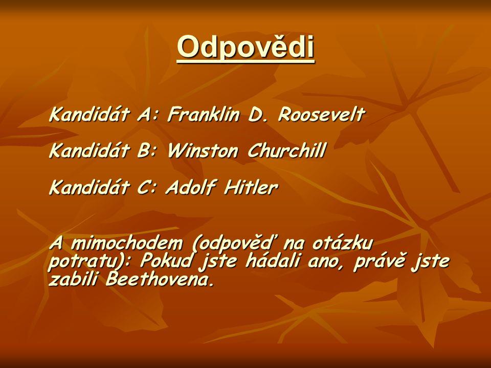 Odpovědi Kandidát A: Franklin D. Roosevelt Kandidát B: Winston Churchill Kandidát C: Adolf Hitler A mimochodem (odpověď na otázku potratu): Pokud jste