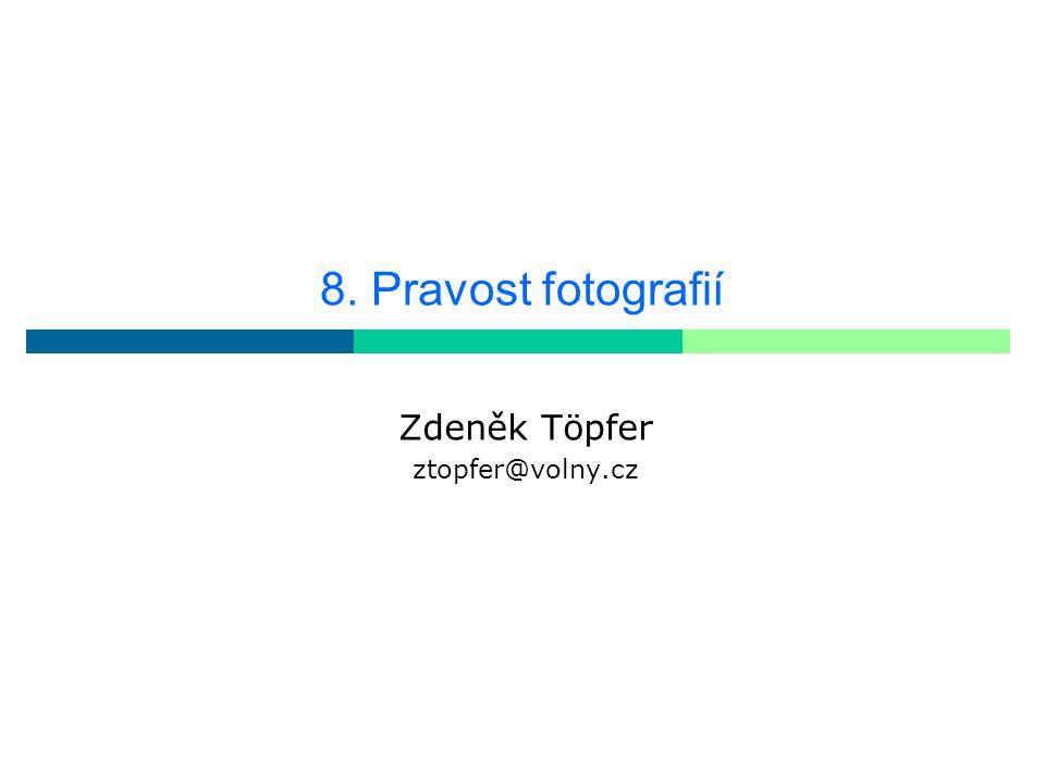 8. Pravost fotografií Zdeněk Töpfer ztopfer@volny.cz