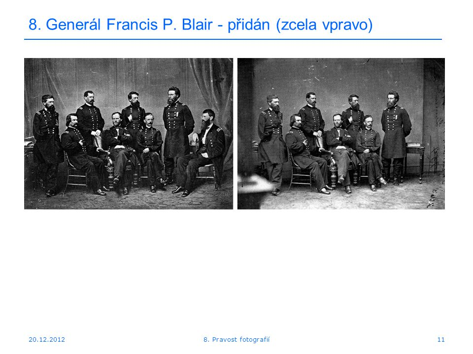 20.12.201211 8. Generál Francis P. Blair - přidán (zcela vpravo) 8. Pravost fotografií