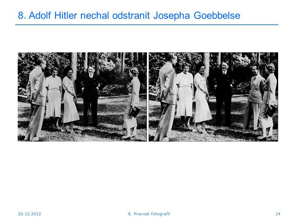 20.12.201214 8. Adolf Hitler nechal odstranit Josepha Goebbelse 8. Pravost fotografií