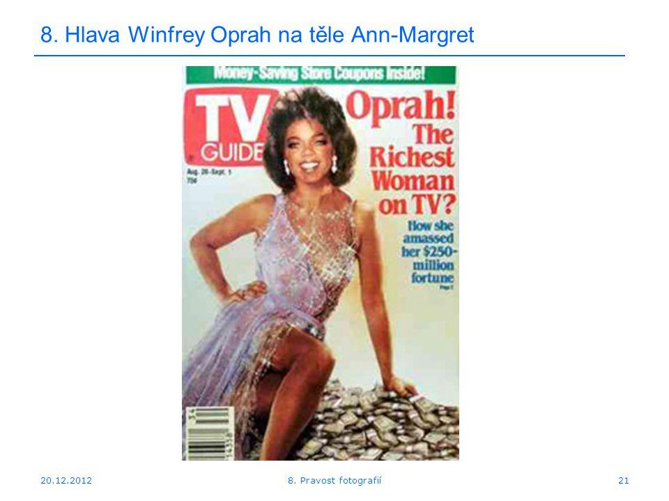 20.12.201221 8. Hlava Winfrey Oprah na těle Ann-Margret 8. Pravost fotografií