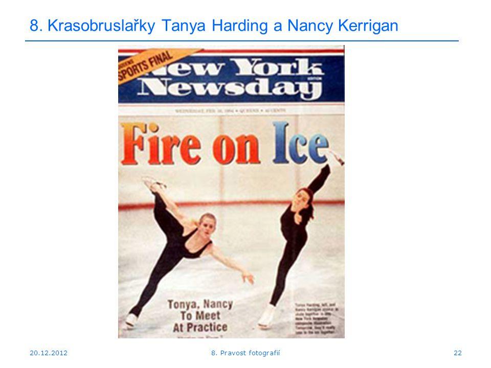 20.12.201222 8. Krasobruslařky Tanya Harding a Nancy Kerrigan 8. Pravost fotografií