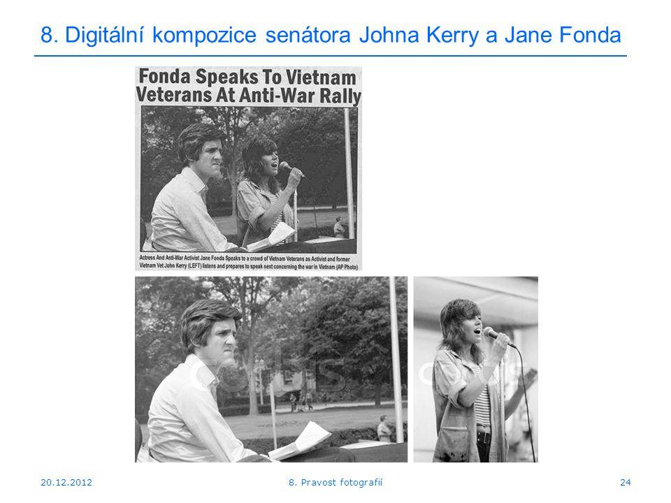 20.12.201224 8. Digitální kompozice senátora Johna Kerry a Jane Fonda 8. Pravost fotografií