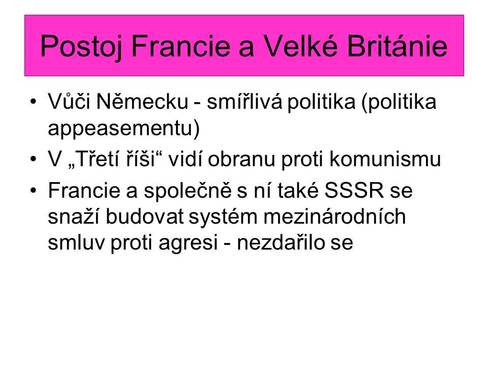 """Postoj Francie a Velké Británie Vůči Německu - smířlivá politika (politika appeasementu) V """"Třetí říši vidí obranu proti komunismu Francie a společně s ní také SSSR se snaží budovat systém mezinárodních smluv proti agresi - nezdařilo se"""