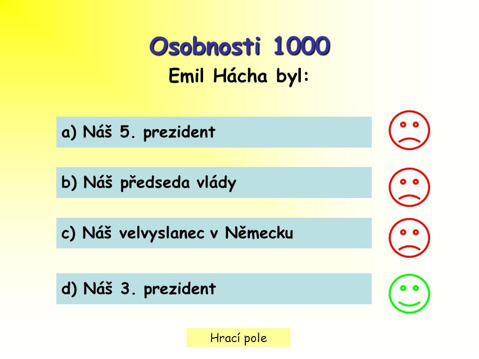 Hrací pole Osobnosti 1000 Emil Hácha byl: a) Náš 5. prezident b) Náš předseda vlády c) Náš velvyslanec v Německu d) Náš 3. prezident