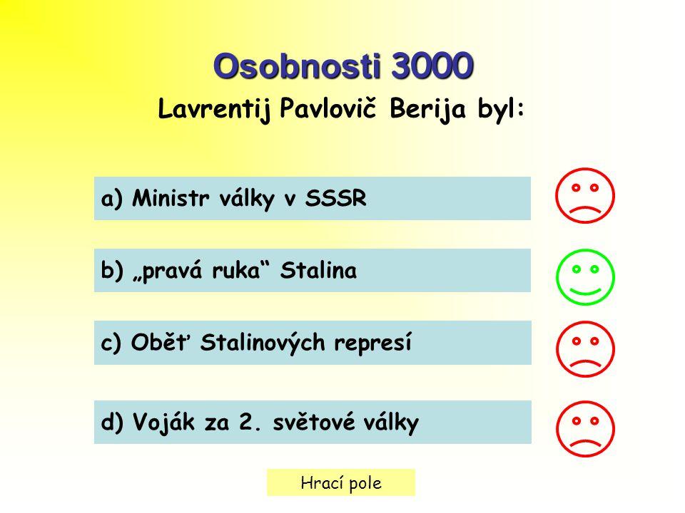 """Hrací pole Osobnosti 3000 Lavrentij Pavlovič Berija byl: a) Ministr války v SSSR b) """"pravá ruka Stalina c) Oběť Stalinových represí d) Voják za 2."""