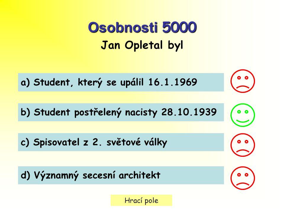 Hrací pole Osobnosti 5000 Jan Opletal byl a) Student, který se upálil 16.1.1969 b) Student postřelený nacisty 28.10.1939 c) Spisovatel z 2.