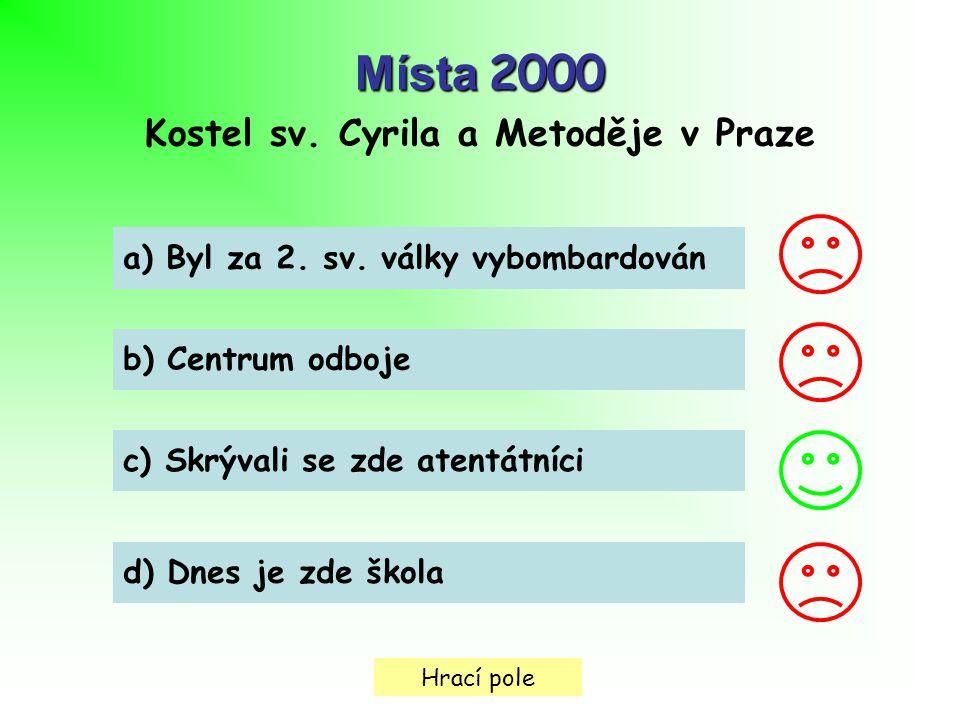 Hrací pole Místa 2000 Kostel sv.Cyrila a Metoděje v Praze a) Byl za 2.