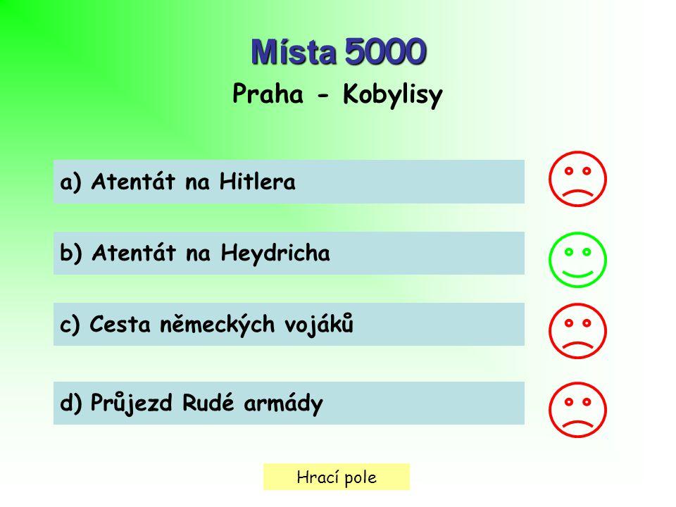 Hrací pole Místa 5000 Praha - Kobylisy a) Atentát na Hitlera b) Atentát na Heydricha c) Cesta německých vojáků d) Průjezd Rudé armády