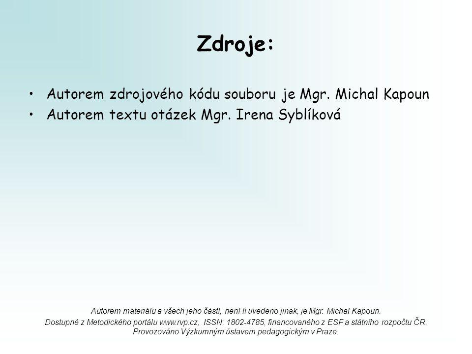 Zdroje: Autorem zdrojového kódu souboru je Mgr. Michal Kapoun Autorem textu otázek Mgr. Irena Syblíková Autorem materiálu a všech jeho částí, není-li