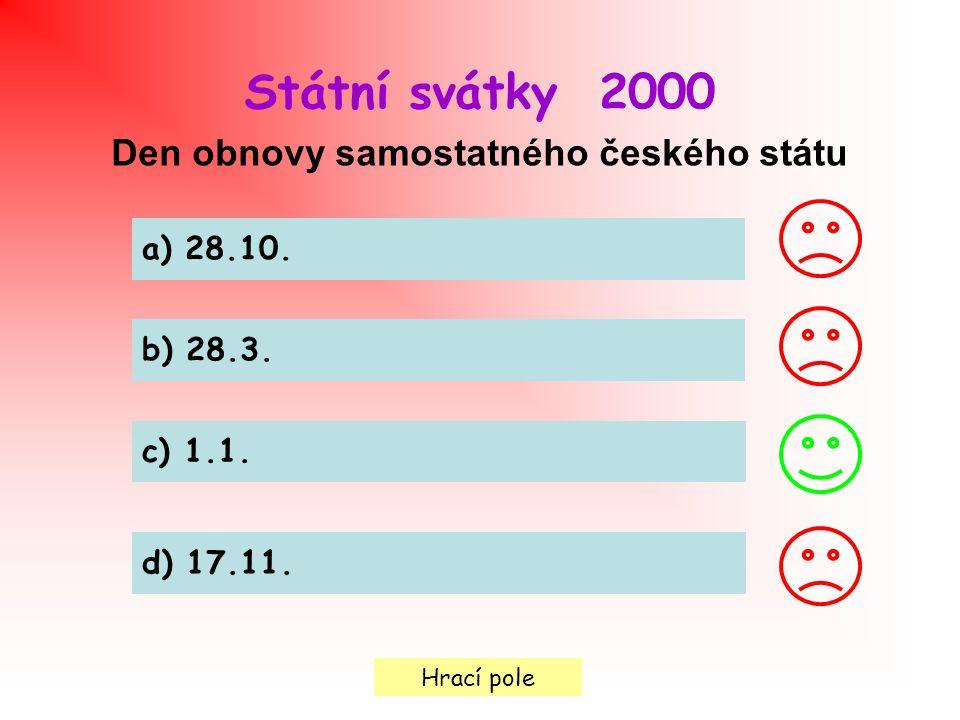 Hrací pole Státní svátky 2000 Den obnovy samostatného českého státu a) 28.10. b) 28.3. c) 1.1. d) 17.11.