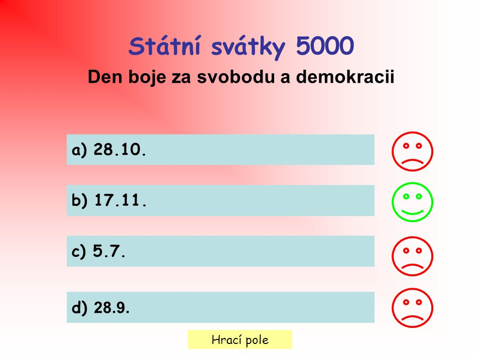 Hrací pole Státní svátky 5000 Den boje za svobodu a demokracii a) 28.10. b) 17.11. c) 5.7. d) 28.9.