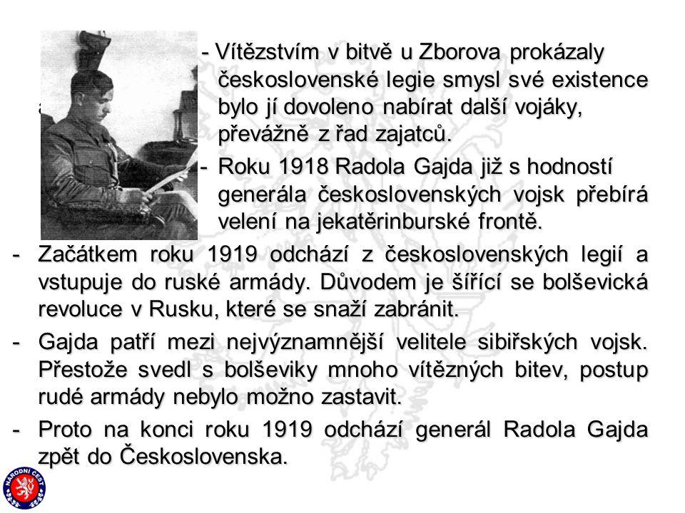 - Vítězstvím v bitvě u Zborova prokázaly československé legie smysl své existence abylo jí dovoleno nabírat další vojáky, převážně z řad zajatců. -Rok