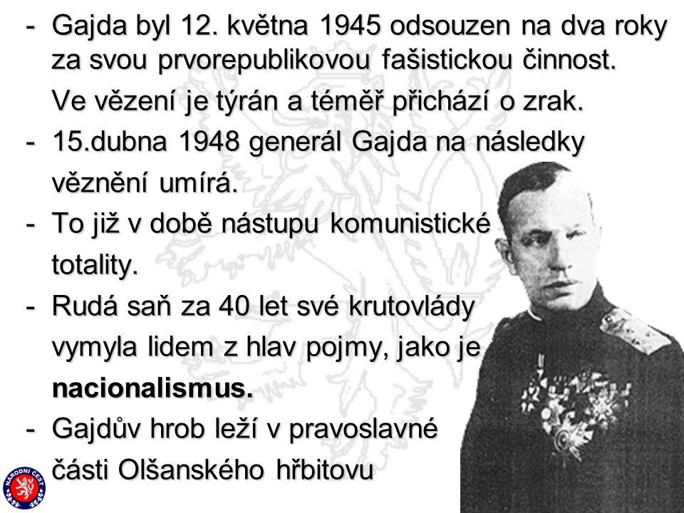 -G-G-G-Gajda byl 12. května 1945 odsouzen na dva roky za svou prvorepublikovou fašistickou činnost. Ve vězení je týrán a téměř přichází o zrak. -1-1-1