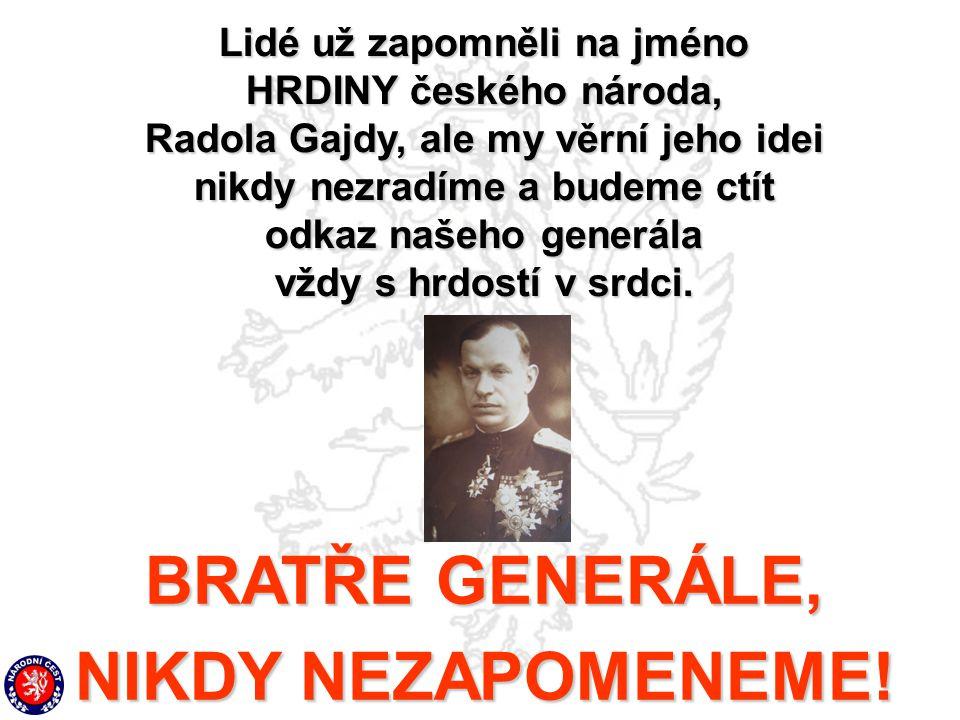 Lidé už zapomněli na jméno HRDINY českého národa, Radola Gajdy, ale my věrní jeho idei nikdy nezradíme a budeme ctít odkaz našeho generála vždy s hrdo