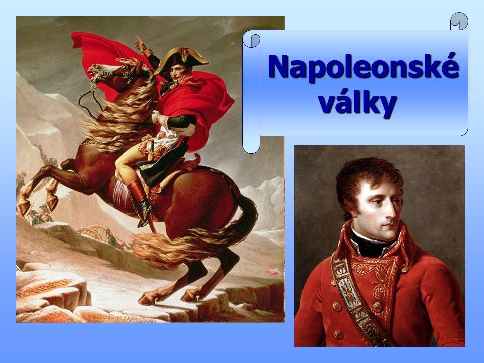 Napoleon Bonaparte narodil se na ostrově Korsika narodil se na ostrově Korsika jako syn advokáta v deseti letech vstoupil do v deseti letech vstoupil do vojenské školy a poté do armády ve 24 letech se stal generálem ve 24 letech se stal generálem byl vynikajícím vojevůdcem byl vynikajícím vojevůdcem měl dobře organizovanou a poslušnou armádu měl dobře organizovanou a poslušnou armádu zvítězil v 77 bitvách, poražen byl jen čtyřikrát zvítězil v 77 bitvách, poražen byl jen čtyřikrát