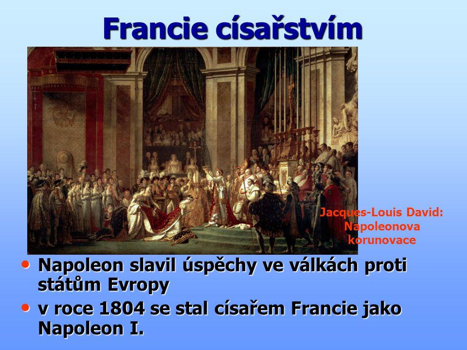 Francie císařstvím Napoleon slavil úspěchy ve válkách proti státům Evropy Napoleon slavil úspěchy ve válkách proti státům Evropy v roce 1804 se stal c