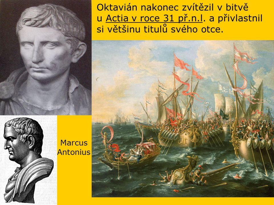Marcus Antonius Oktavián nakonec zvítězil v bitvě u Actia v roce 31 př.n.l. a přivlastnil si většinu titulů svého otce.