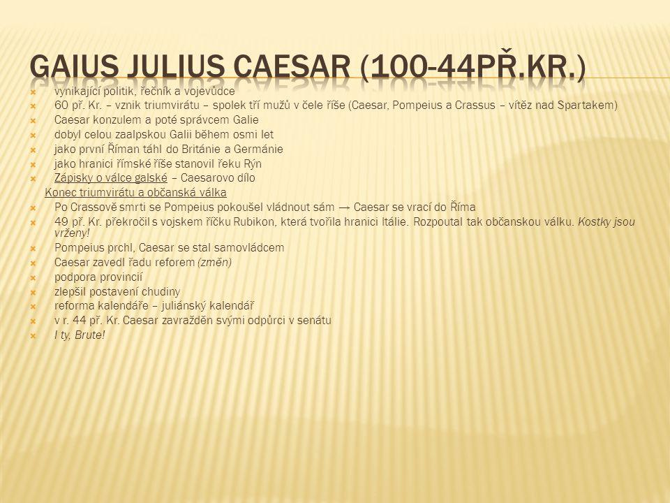  vynikající politik, řečník a vojevůdce  60 př. Kr. – vznik triumvirátu – spolek tří mužů v čele říše (Caesar, Pompeius a Crassus – vítěz nad Sparta