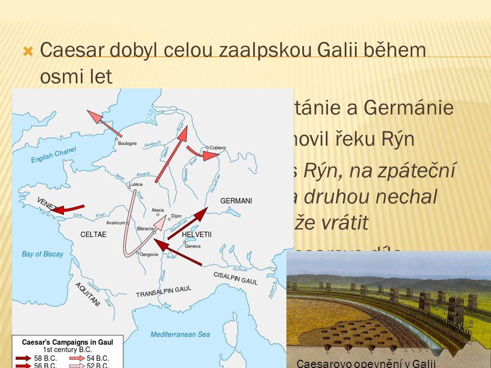  Caesar dobyl celou zaalpskou Galii během osmi let  jako první Říman táhl do Británie a Germánie  jako hranici římské říše stanovil řeku Rýn  nech