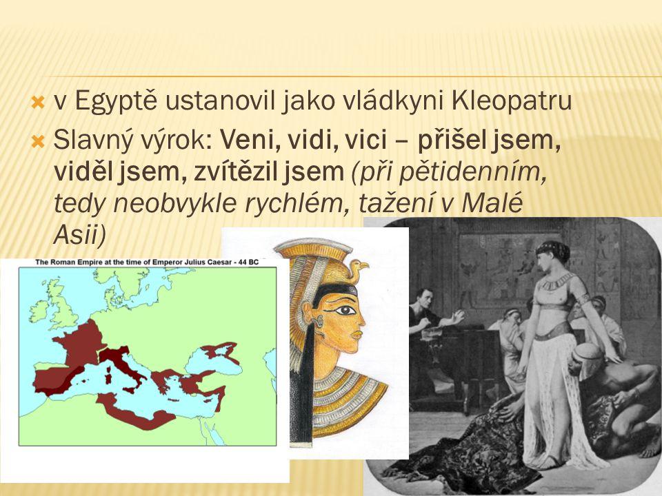  v Egyptě ustanovil jako vládkyni Kleopatru  Slavný výrok: Veni, vidi, vici – přišel jsem, viděl jsem, zvítězil jsem (při pětidenním, tedy neobvykle rychlém, tažení v Malé Asii)
