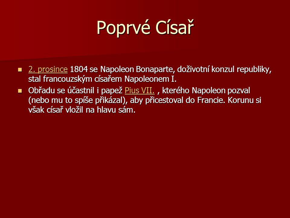 Poprvé Císař 2. prosince 1804 se Napoleon Bonaparte, doživotní konzul republiky, stal francouzským císařem Napoleonem I. 2. prosince 1804 se Napoleon